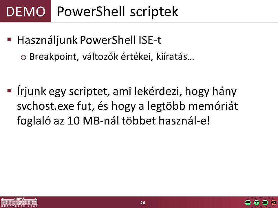 DEMO  Használjunk PowerShell ISE-t o Breakpoint, változók értékei, kiíratás…  Írjunk egy scriptet, ami lekérdezi, hogy hány svchost.exe fut, és hogy a legtöbb memóriát foglaló az 10 MB-nál többet használ-e.