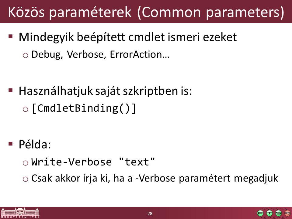 Közös paraméterek (Common parameters)  Mindegyik beépített cmdlet ismeri ezeket o Debug, Verbose, ErrorAction…  Használhatjuk saját szkriptben is: o [CmdletBinding()]  Példa: o Write-Verbose text o Csak akkor írja ki, ha a -Verbose paramétert megadjuk 28