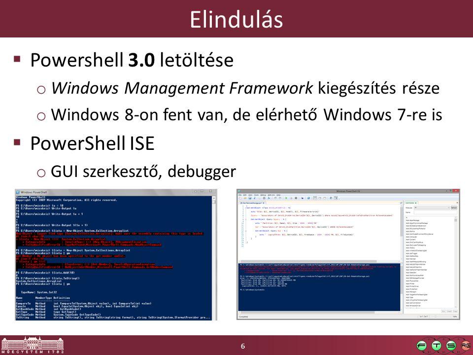 Elindulás  Powershell 3.0 letöltése o Windows Management Framework kiegészítés része o Windows 8-on fent van, de elérhető Windows 7-re is  PowerShell ISE o GUI szerkesztő, debugger 6