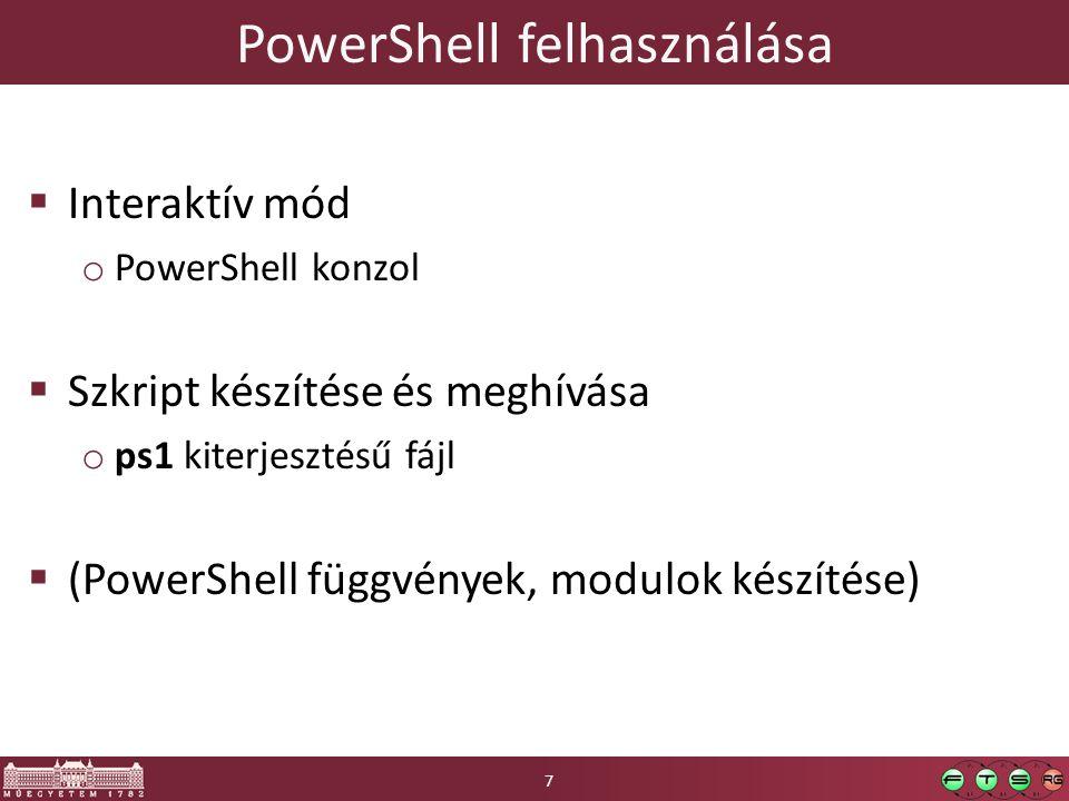 PowerShell felhasználása  Interaktív mód o PowerShell konzol  Szkript készítése és meghívása o ps1 kiterjesztésű fájl  (PowerShell függvények, modulok készítése) 7