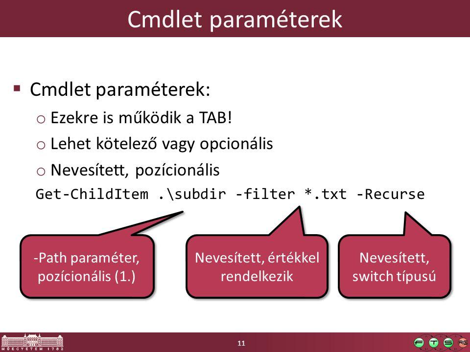 Cmdlet paraméterek  Cmdlet paraméterek: o Ezekre is működik a TAB.