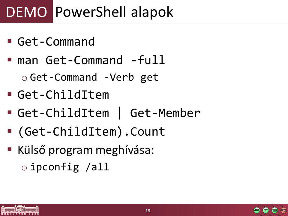 DEMO  Get-Command  man Get-Command -full o Get-Command -Verb get  Get-ChildItem  Get-ChildItem | Get-Member  (Get-ChildItem).Count  Külső program meghívása: o ipconfig /all PowerShell alapok 13