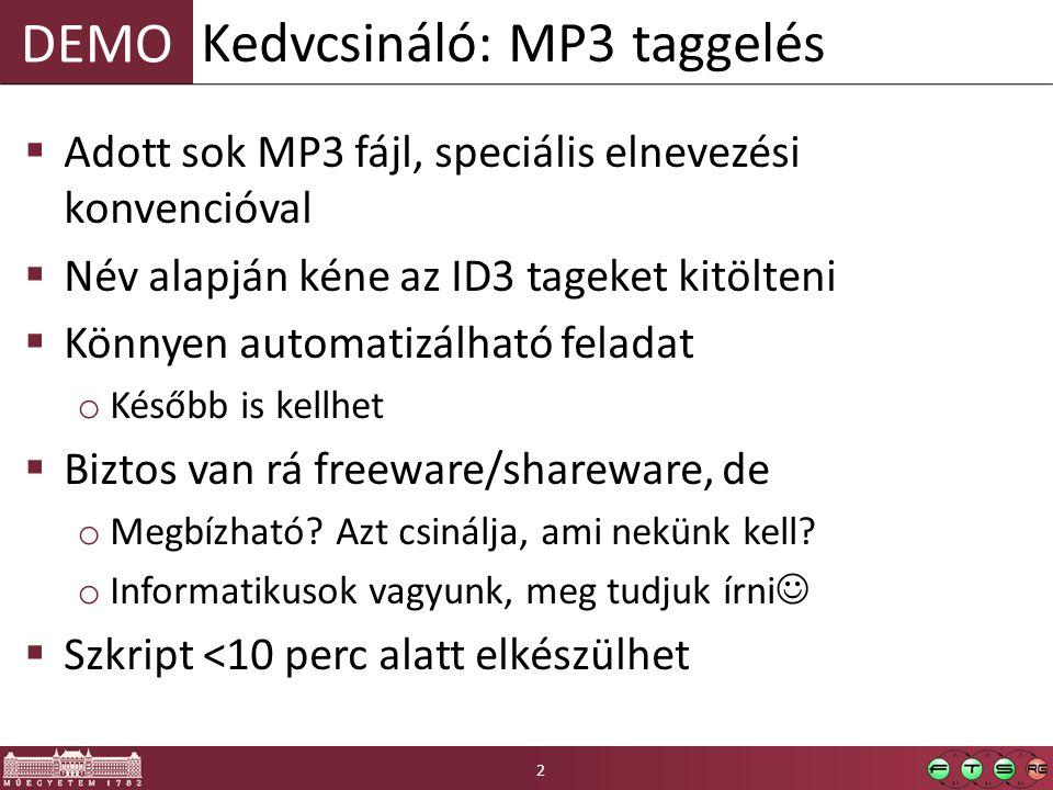 DEMO  Adott sok MP3 fájl, speciális elnevezési konvencióval  Név alapján kéne az ID3 tageket kitölteni  Könnyen automatizálható feladat o Később is kellhet  Biztos van rá freeware/shareware, de o Megbízható.