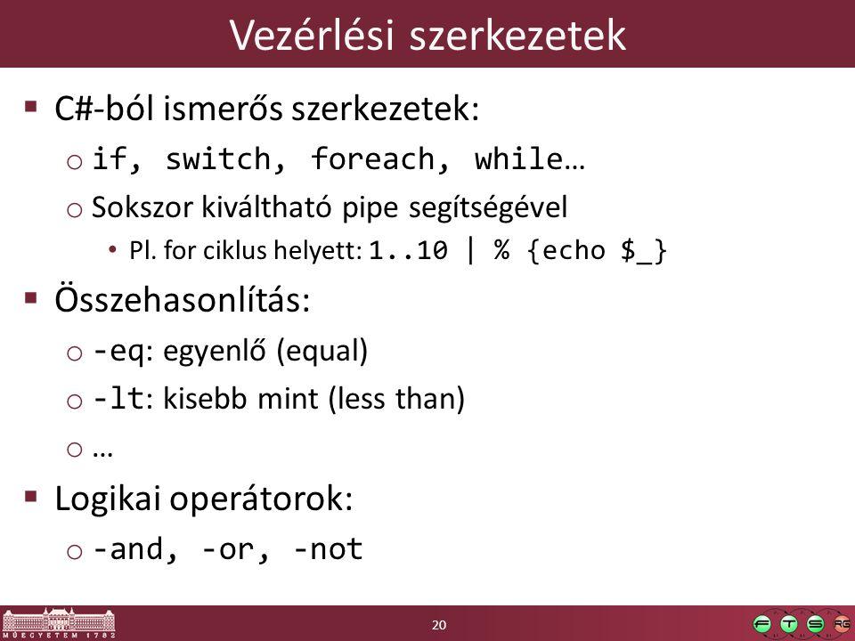 Vezérlési szerkezetek  C#-ból ismerős szerkezetek: o if, switch, foreach, while … o Sokszor kiváltható pipe segítségével Pl.