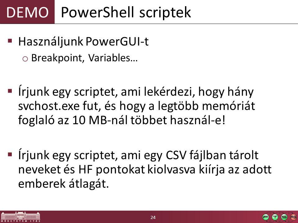 DEMO  Használjunk PowerGUI-t o Breakpoint, Variables…  Írjunk egy scriptet, ami lekérdezi, hogy hány svchost.exe fut, és hogy a legtöbb memóriát foglaló az 10 MB-nál többet használ-e.