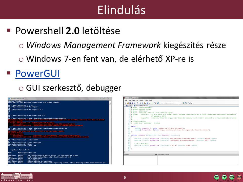 Elindulás  Powershell 2.0 letöltése o Windows Management Framework kiegészítés része o Windows 7-en fent van, de elérhető XP-re is  PowerGUI PowerGUI o GUI szerkesztő, debugger 6