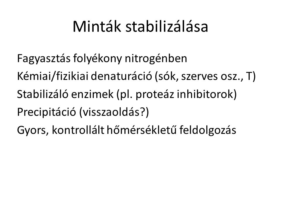 Minták stabilizálása Fagyasztás folyékony nitrogénben Kémiai/fizikiai denaturáció (sók, szerves osz., T) Stabilizáló enzimek (pl. proteáz inhibitorok)