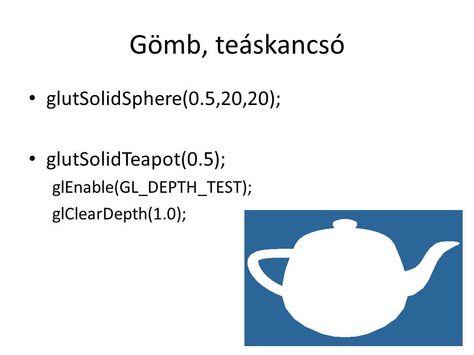 Gömb, teáskancsó glutSolidSphere(0.5,20,20); glutSolidTeapot(0.5); glEnable(GL_DEPTH_TEST); glClearDepth(1.0);