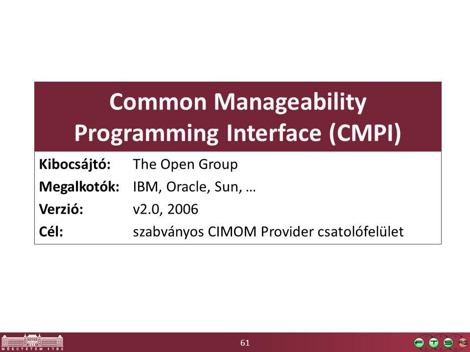 61 Common Manageability Programming Interface (CMPI) Kibocsájtó: The Open Group Megalkotók:IBM, Oracle, Sun, … Verzió: v2.0, 2006 Cél: szabványos CIMOM Provider csatolófelület