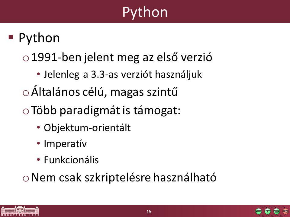 Python  Python o 1991-ben jelent meg az első verzió Jelenleg a 3.3-as verziót használjuk o Általános célú, magas szintű o Több paradigmát is támogat: