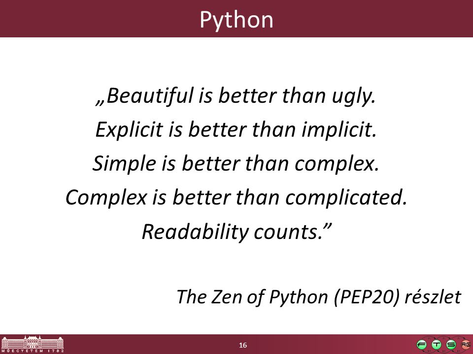 "Python ""Beautiful is better than ugly. Explicit is better than implicit. Simple is better than complex. Complex is better than complicated. Readabilit"