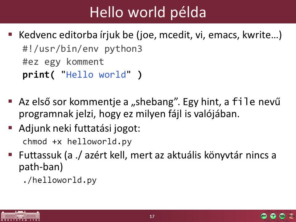 Hello world példa  Kedvenc editorba írjuk be (joe, mcedit, vi, emacs, kwrite…) #!/usr/bin/env python3 #ez egy komment print(