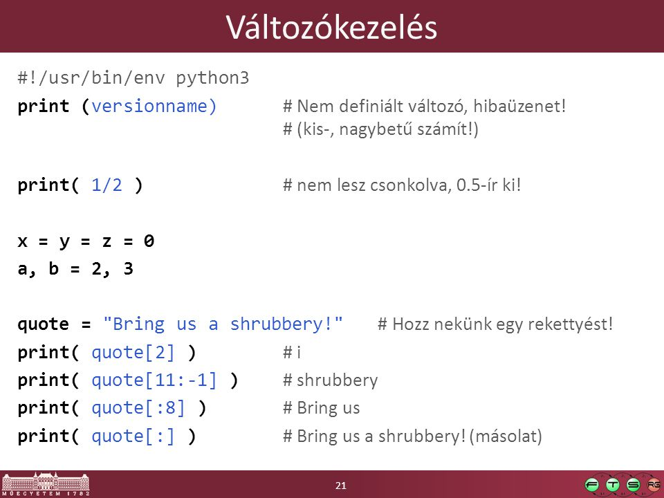 Változókezelés #!/usr/bin/env python3 print (versionname) # Nem definiált változó, hibaüzenet! # (kis-, nagybetű számít!) print( 1/2 ) # nem lesz cson