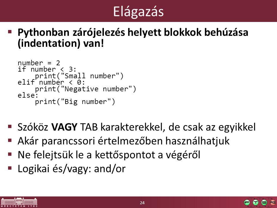 Elágazás  Pythonban zárójelezés helyett blokkok behúzása (indentation) van! number = 2 if number < 3: print(
