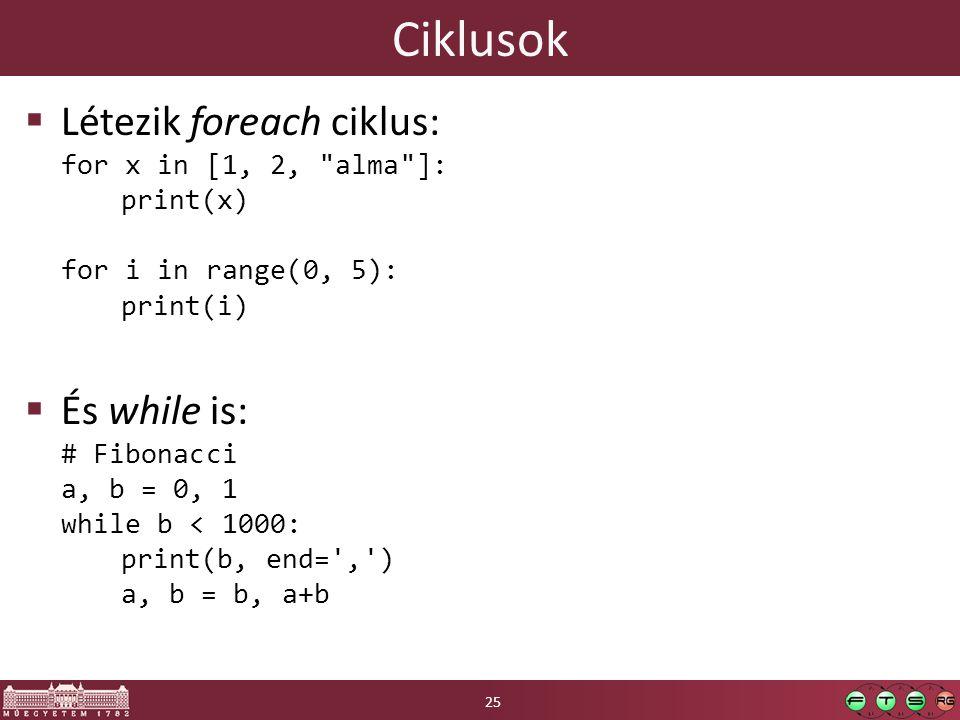Ciklusok  Létezik foreach ciklus: for x in [1, 2,