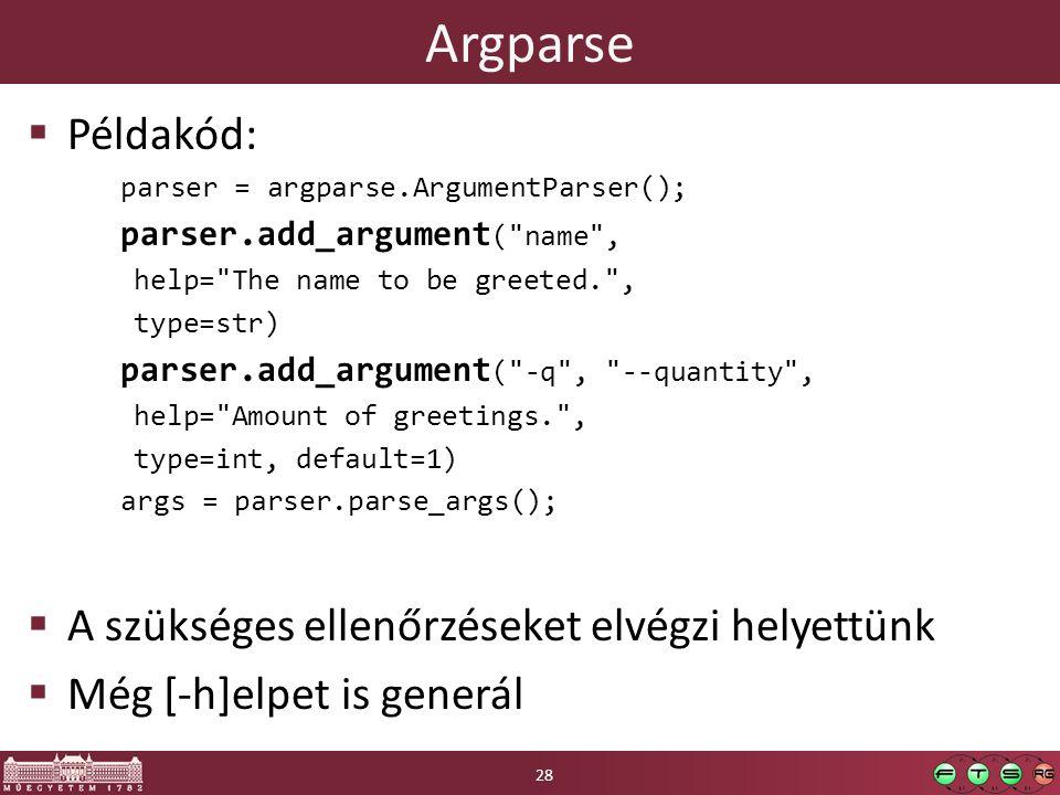 Argparse  Példakód: parser = argparse.ArgumentParser(); parser.add_argument (