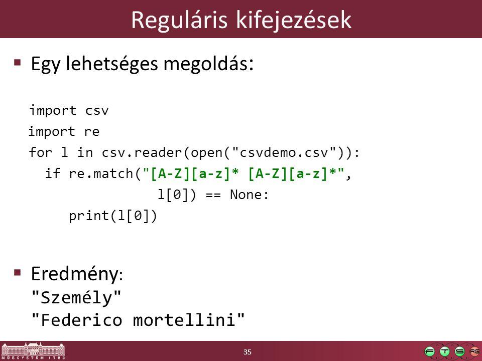 Reguláris kifejezések  Egy lehetséges megoldás : import csv import re for l in csv.reader(open(