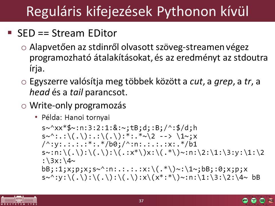 Reguláris kifejezések Pythonon kívül  SED == Stream EDitor o Alapvetően az stdinről olvasott szöveg-streamen végez programozható átalakításokat, és a