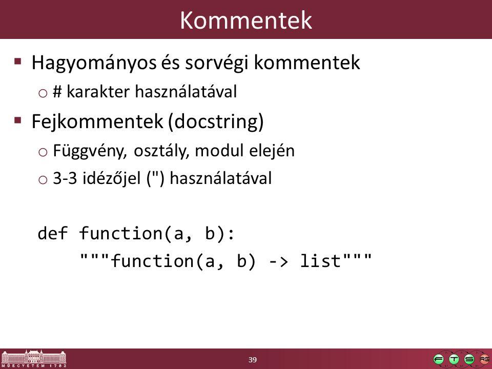 Kommentek  Hagyományos és sorvégi kommentek o # karakter használatával  Fejkommentek (docstring) o Függvény, osztály, modul elején o 3-3 idézőjel (