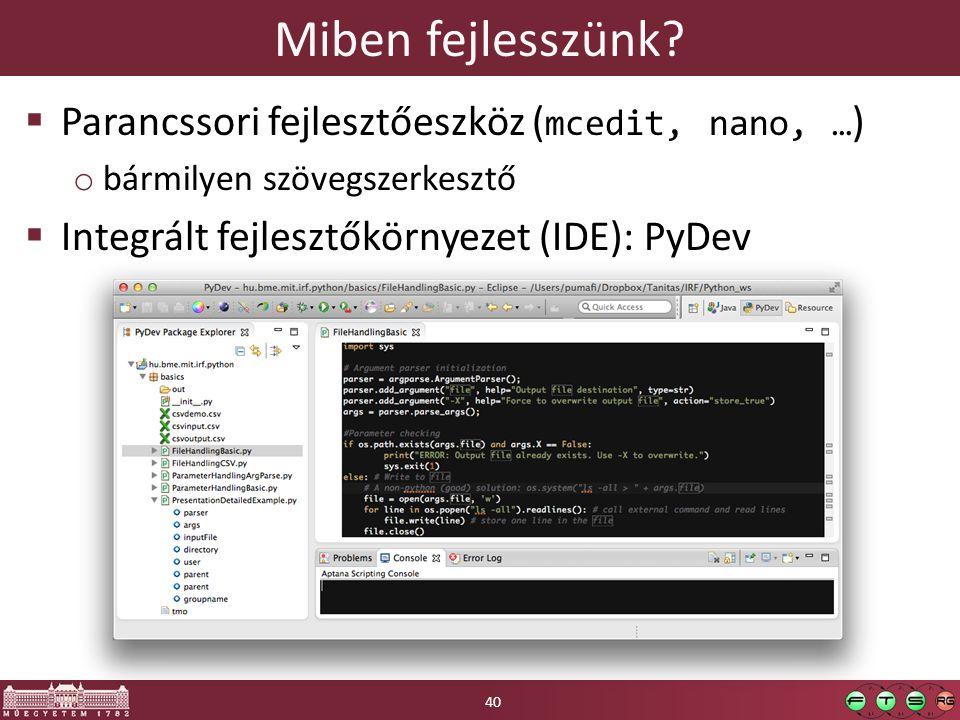 Miben fejlesszünk?  Parancssori fejlesztőeszköz ( mcedit, nano, … ) o bármilyen szövegszerkesztő  Integrált fejlesztőkörnyezet (IDE): PyDev 40