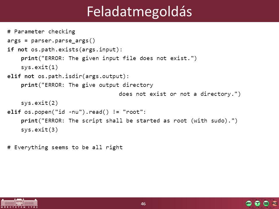 Feladatmegoldás # Parameter checking args = parser.parse_args() if not os.path.exists(args.input): print(