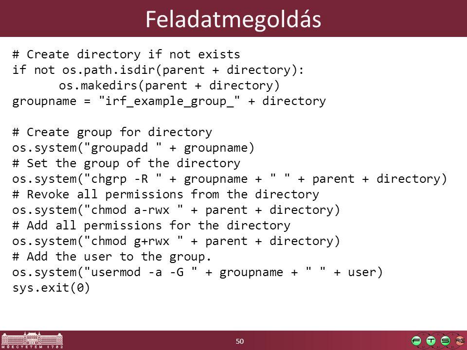 Feladatmegoldás # Create directory if not exists if not os.path.isdir(parent + directory): os.makedirs(parent + directory) groupname =