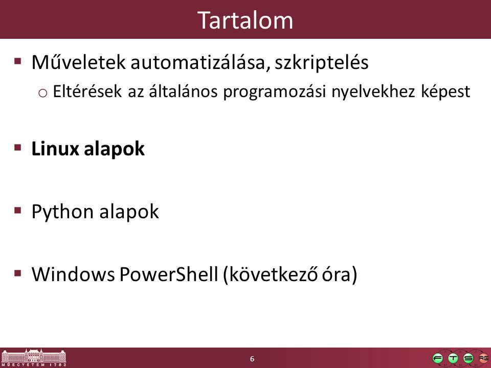 Tartalom  Műveletek automatizálása, szkriptelés o Eltérések az általános programozási nyelvekhez képest  Linux alapok  Python alapok  Windows Powe