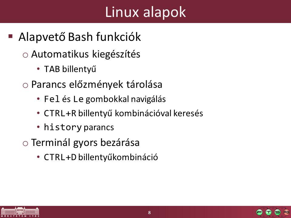 Linux alapok  Alapvető Bash funkciók o Automatikus kiegészítés TAB billentyű o Parancs előzmények tárolása Fel és Le gombokkal navigálás CTRL+R bille