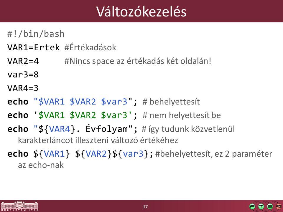 Változókezelés #!/bin/bash VAR1=Ertek #Értékadások VAR2=4 #Nincs space az értékadás két oldalán! var3=8 VAR4=3 echo