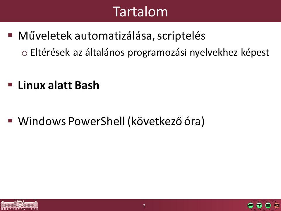 Tartalom  Műveletek automatizálása, scriptelés o Eltérések az általános programozási nyelvekhez képest  Linux alatt Bash  Windows PowerShell (következő óra) 2