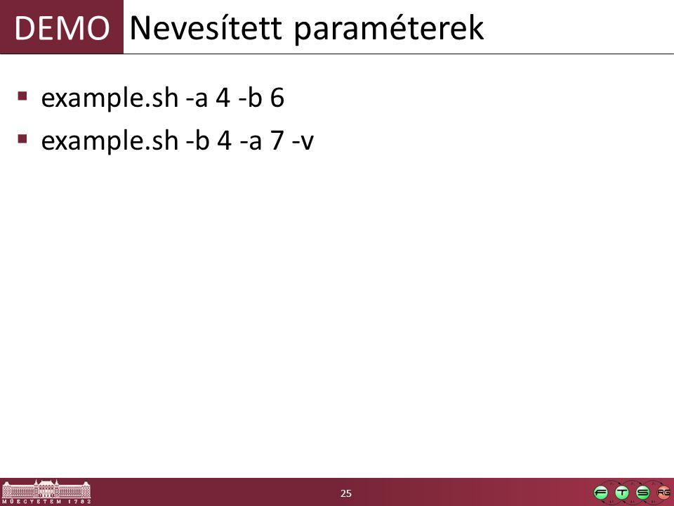 DEMO  example.sh -a 4 -b 6  example.sh -b 4 -a 7 -v Nevesített paraméterek 25