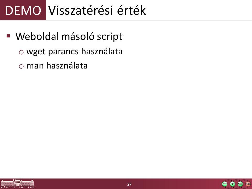 DEMO  Weboldal másoló script o wget parancs használata o man használata Visszatérési érték 27
