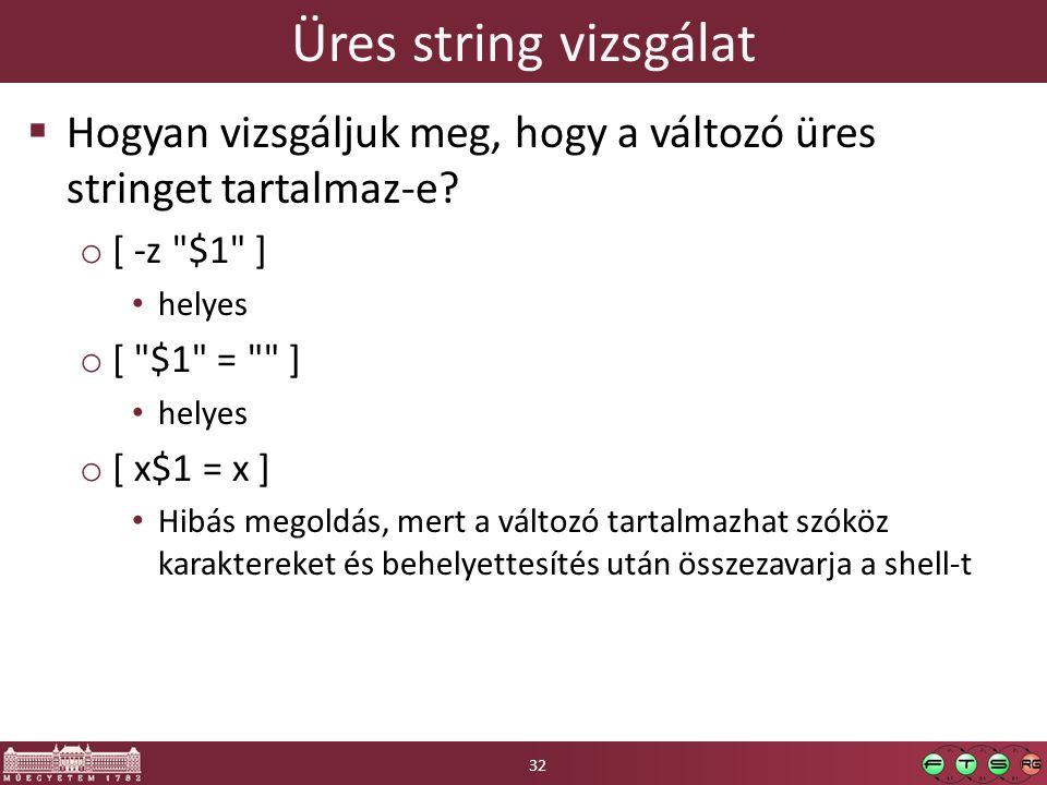 Üres string vizsgálat  Hogyan vizsgáljuk meg, hogy a változó üres stringet tartalmaz-e? o [ -z