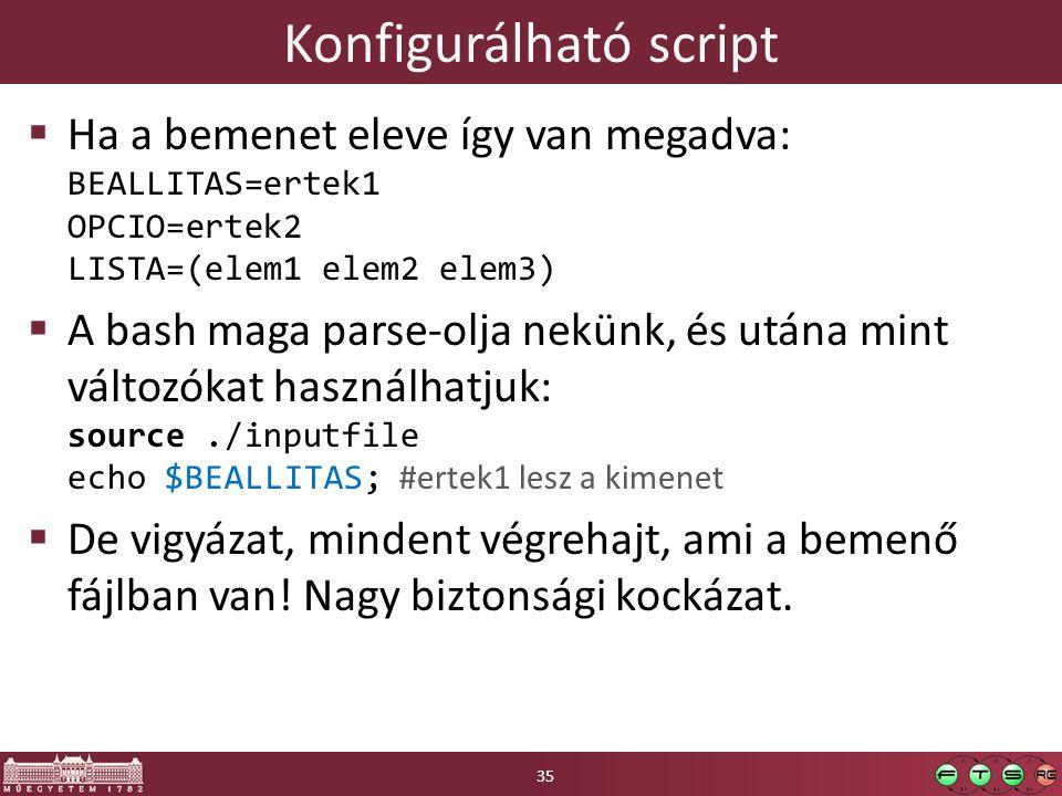 Konfigurálható script  Ha a bemenet eleve így van megadva: BEALLITAS=ertek1 OPCIO=ertek2 LISTA=(elem1 elem2 elem3)  A bash maga parse-olja nekünk, é