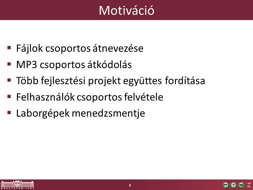 Motiváció  Fájlok csoportos átnevezése  MP3 csoportos átkódolás  Több fejlesztési projekt együttes fordítása  Felhasználók csoportos felvétele  L