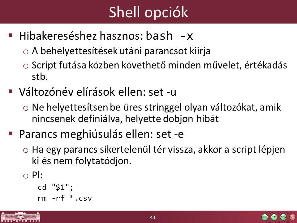 Shell opciók  Hibakereséshez hasznos: bash -x o A behelyettesítések utáni parancsot kiírja o Script futása közben követhető minden művelet, értékadás stb.