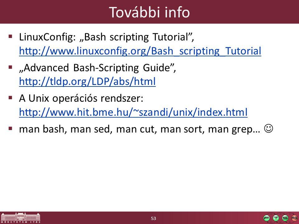 "További info  LinuxConfig: ""Bash scripting Tutorial"", http://www.linuxconfig.org/Bash_scripting_Tutorial http://www.linuxconfig.org/Bash_scripting_Tu"