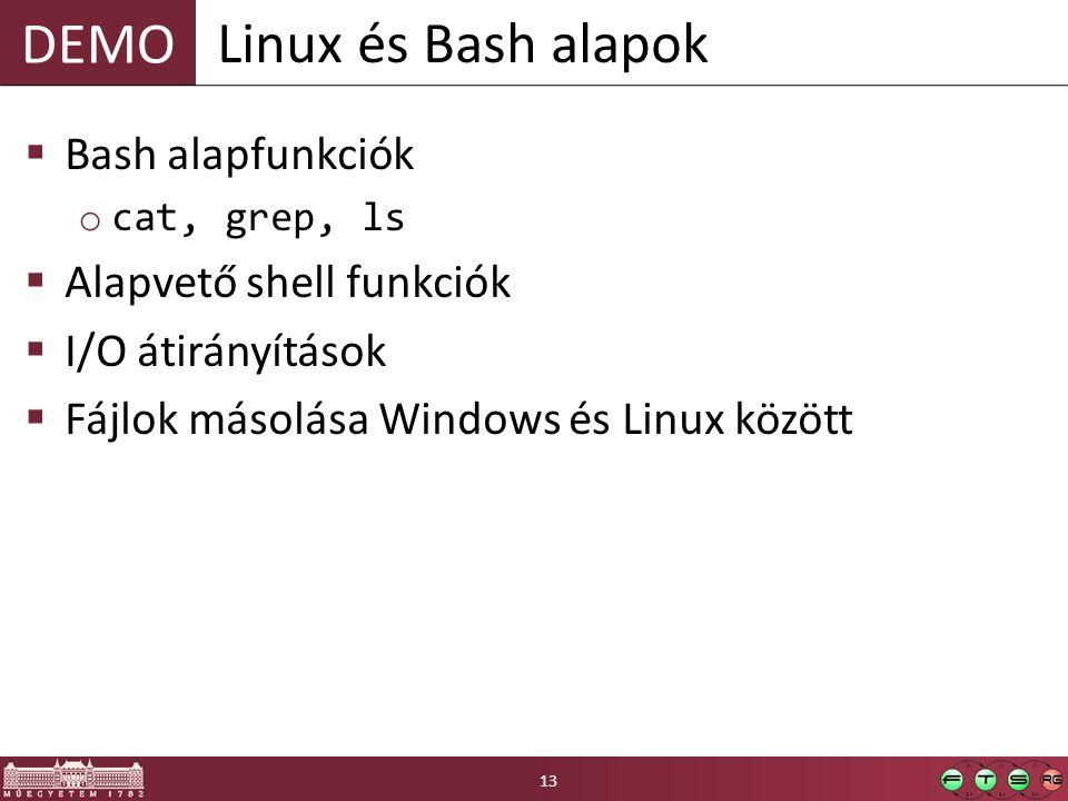 DEMO  Bash alapfunkciók o cat, grep, ls  Alapvető shell funkciók  I/O átirányítások  Fájlok másolása Windows és Linux között Linux és Bash alapok 13
