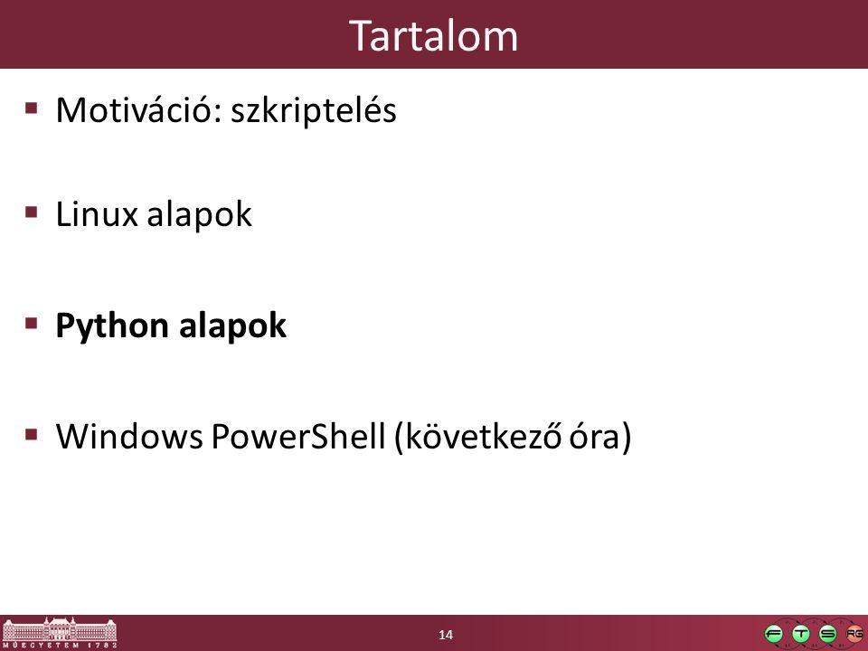 Tartalom  Motiváció: szkriptelés  Linux alapok  Python alapok  Windows PowerShell (következő óra) 14