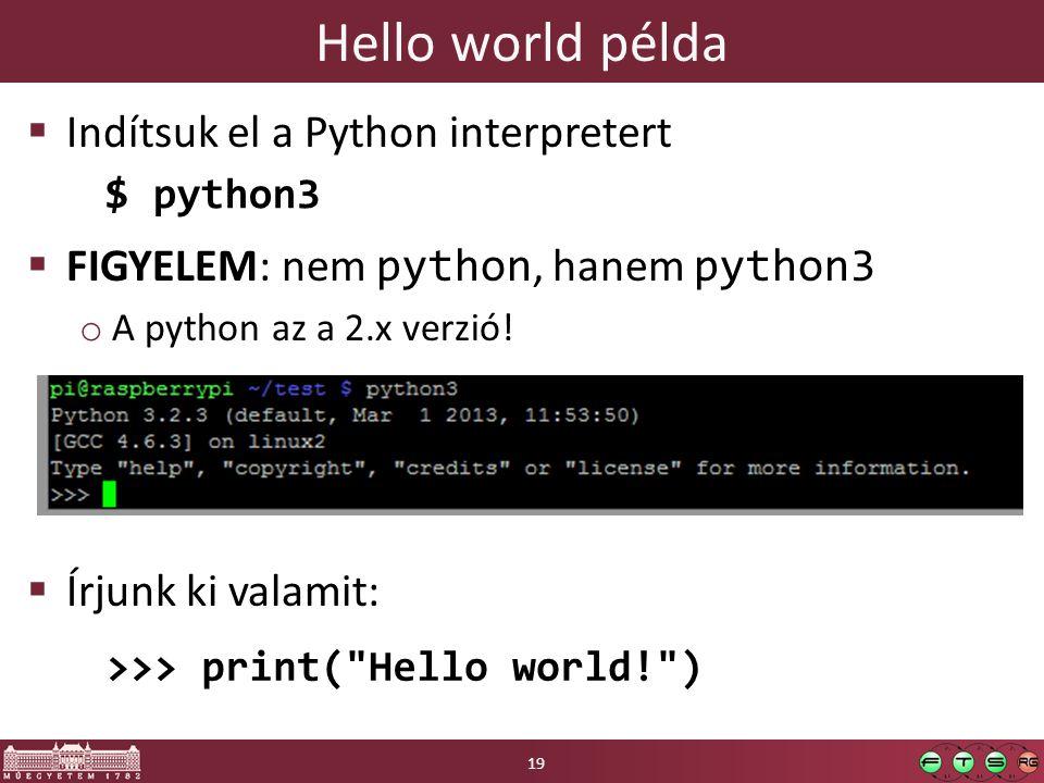 Hello world példa  Indítsuk el a Python interpretert  FIGYELEM: nem python, hanem python3 o A python az a 2.x verzió.