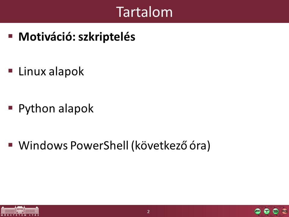 Tartalom  Motiváció: szkriptelés  Linux alapok  Python alapok  Windows PowerShell (következő óra) 2