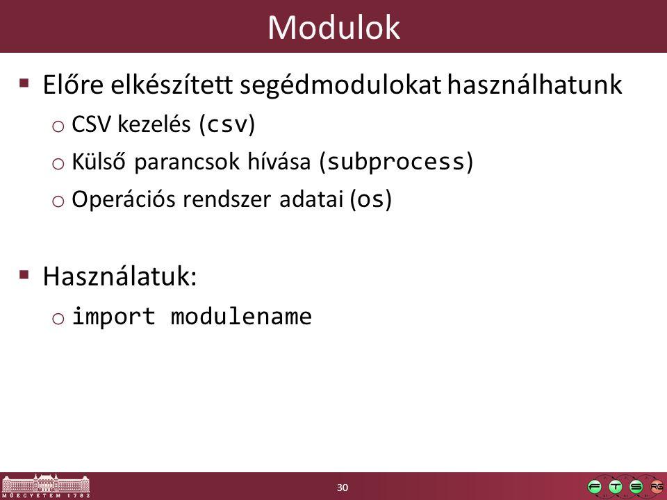 Modulok  Előre elkészített segédmodulokat használhatunk o CSV kezelés ( csv ) o Külső parancsok hívása ( subprocess ) o Operációs rendszer adatai ( os )  Használatuk: o import modulename 30