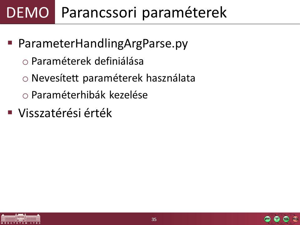 DEMO  ParameterHandlingArgParse.py o Paraméterek definiálása o Nevesített paraméterek használata o Paraméterhibák kezelése  Visszatérési érték Parancssori paraméterek 35