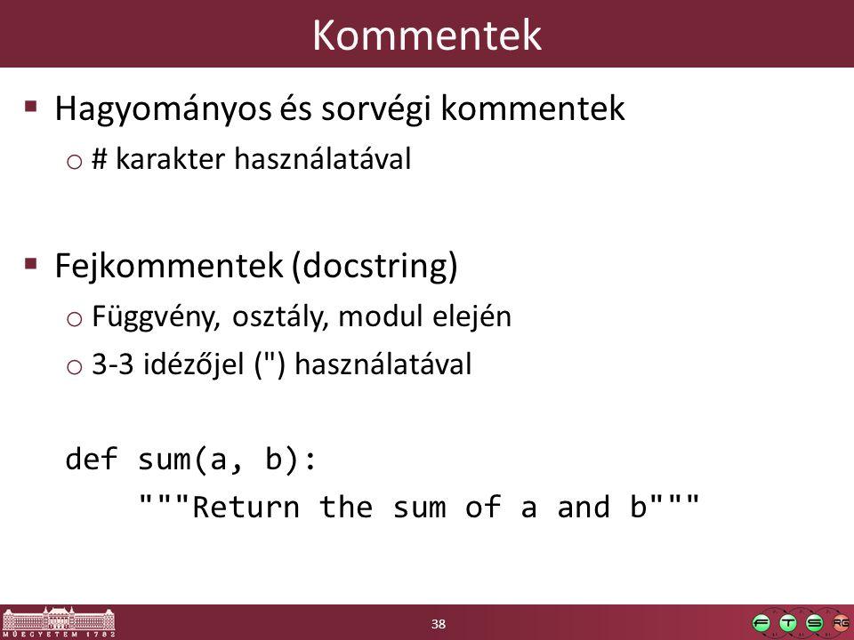Kommentek  Hagyományos és sorvégi kommentek o # karakter használatával  Fejkommentek (docstring) o Függvény, osztály, modul elején o 3-3 idézőjel ( ) használatával def sum(a, b): Return the sum of a and b 38