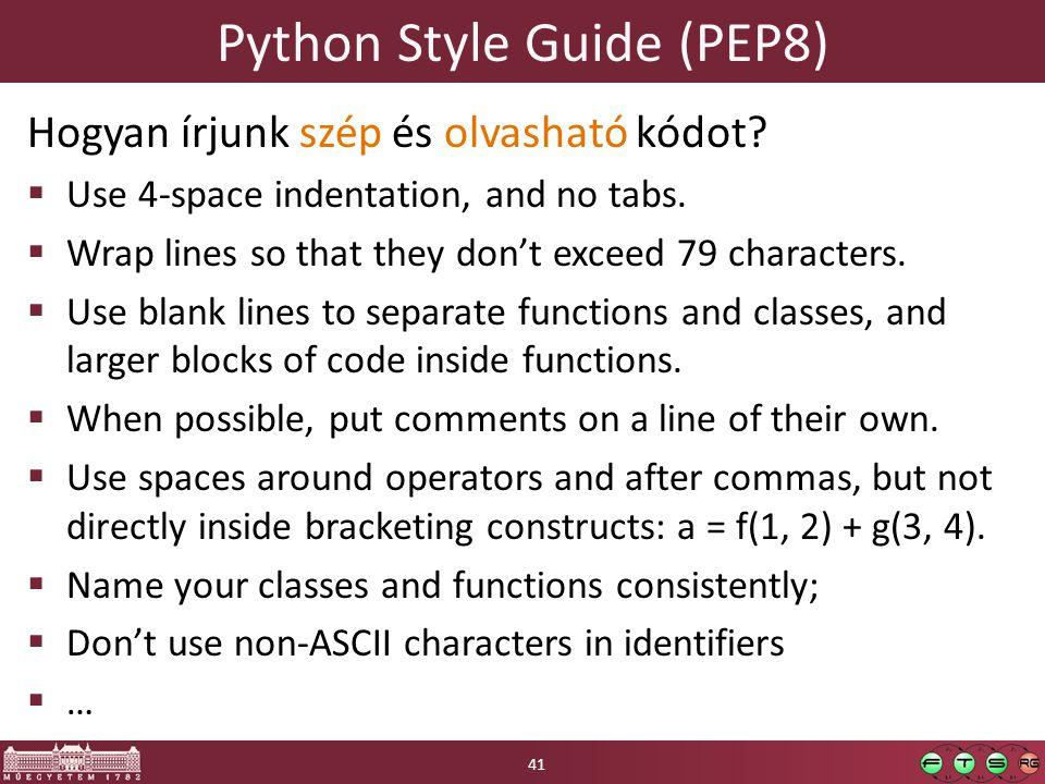 Python Style Guide (PEP8) 41 Hogyan írjunk szép és olvasható kódot.