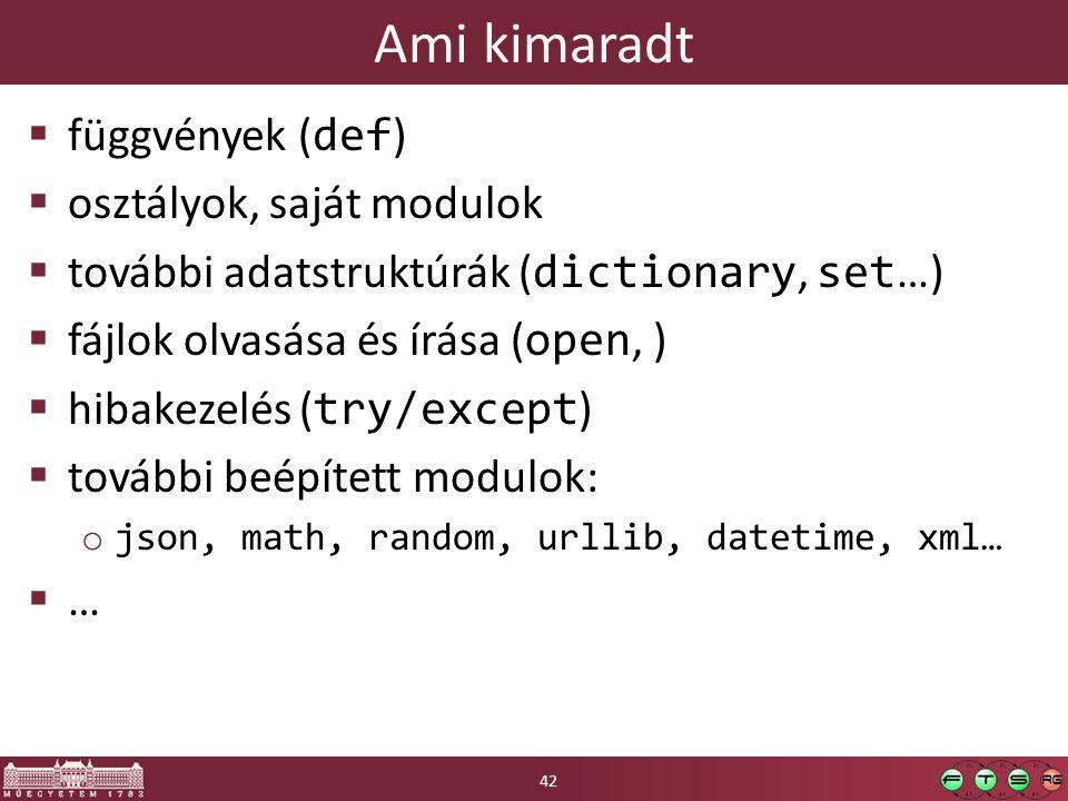 Ami kimaradt  függvények ( def )  osztályok, saját modulok  további adatstruktúrák ( dictionary, set …)  fájlok olvasása és írása ( open, )  hibakezelés ( try/except )  további beépített modulok: o json, math, random, urllib, datetime, xml…  … 42