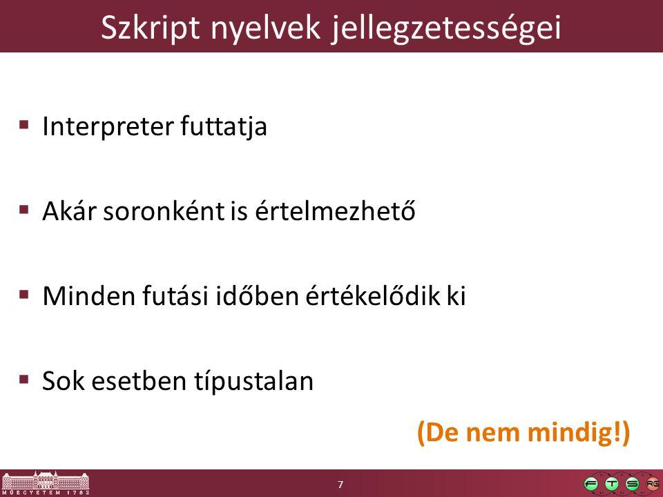 Szkript nyelvek jellegzetességei  Interpreter futtatja  Akár soronként is értelmezhető  Minden futási időben értékelődik ki  Sok esetben típustalan 7 (De nem mindig!)