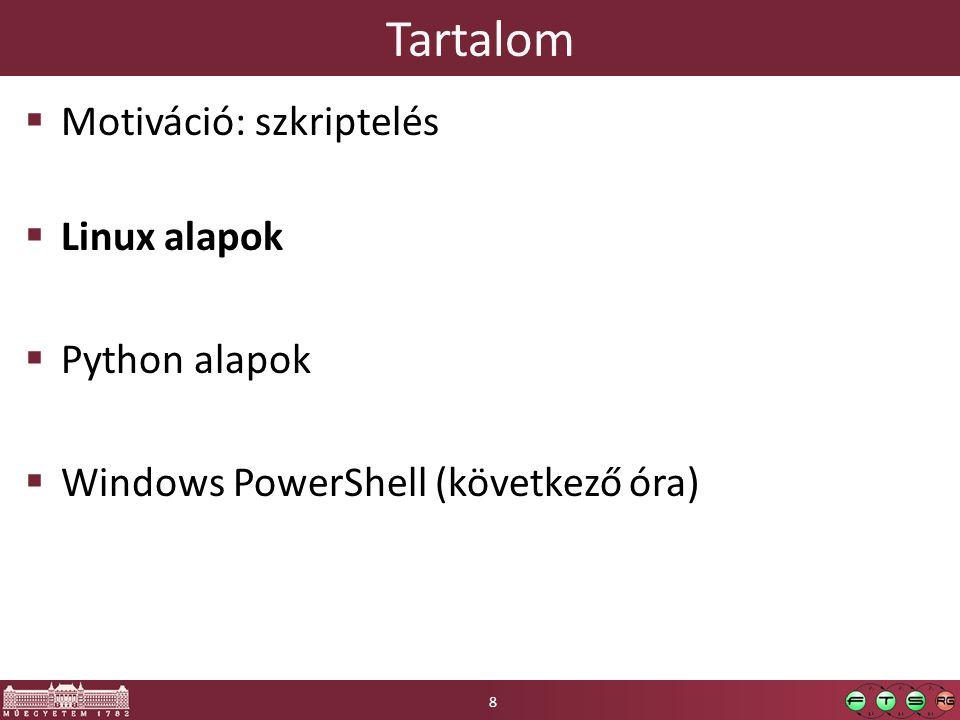 Tartalom  Motiváció: szkriptelés  Linux alapok  Python alapok  Windows PowerShell (következő óra) 8