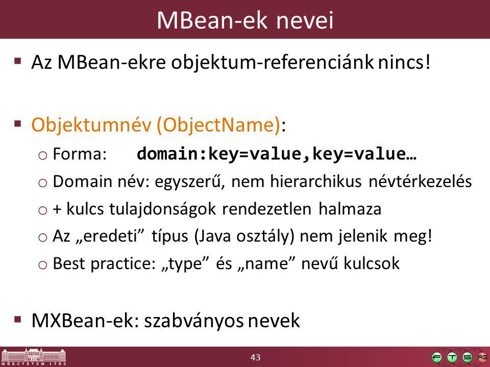 43 MBean-ek nevei  Az MBean-ekre objektum-referenciánk nincs.