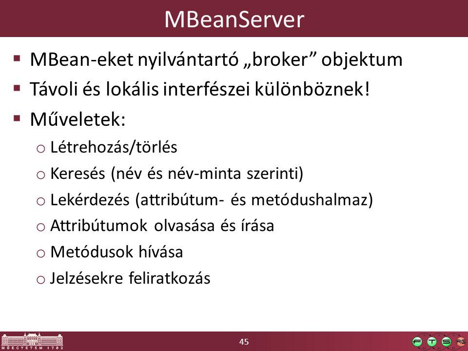 """45 MBeanServer  MBean-eket nyilvántartó """"broker objektum  Távoli és lokális interfészei különböznek."""